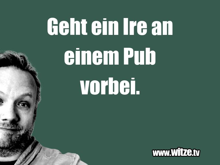 Was ein Jux... Geht ein Ire an einem Pub vorbei.…