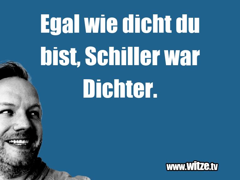 Clown Witze!... Egal wie dicht du bist, Schiller war Dichter.…