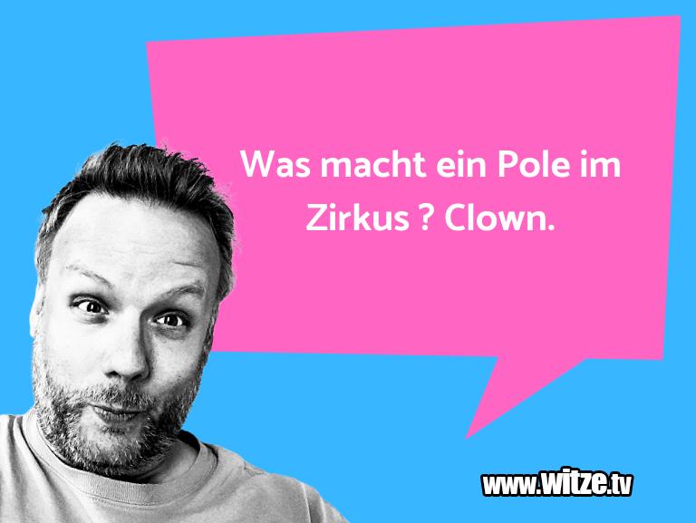 Erfindergeist oder doch nur Scharbernack...Was macht ein Pole im Zirkus ? Clown.…