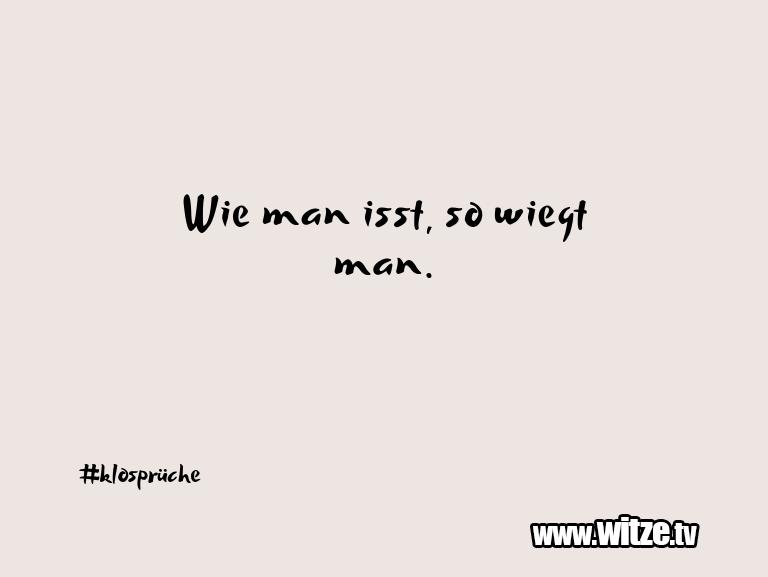 Muttis Witze… Wie man isst, so wiegt man.…