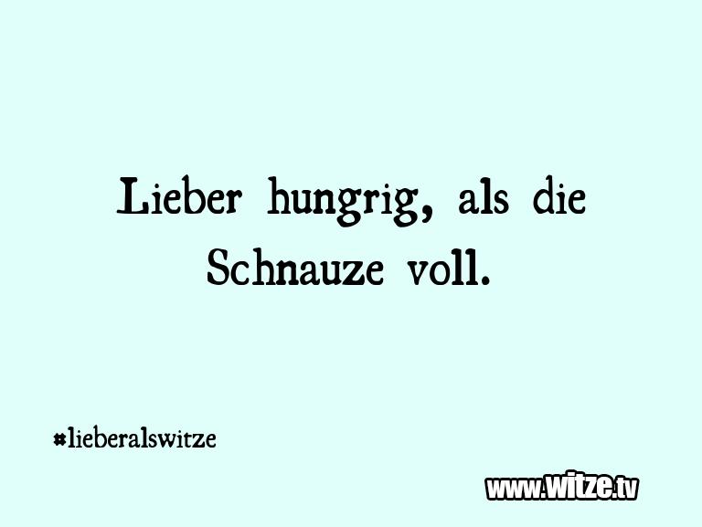 Leidenschaftlicher Humor... Lieber hungrig, als die Schnauze voll.…