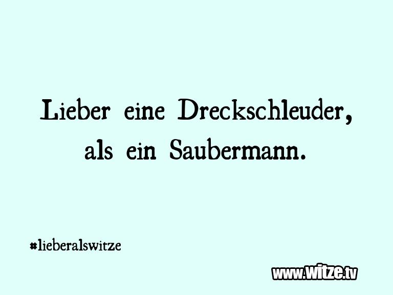 Hammer Gag… Lieber eine Dreckschleuder, als ein Saubermann.…