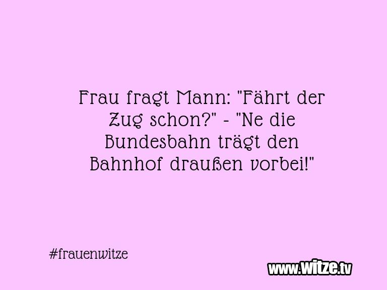 "MehrSchabernacküber...FraufragtMann:""FährtderZugschon?"" ""Nedie…"