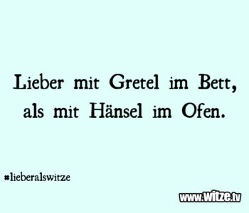 Lieber mit Gretel…