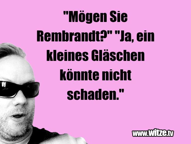 """MuttisWitze… """"MögenSieRembrandt?""""""""…"""