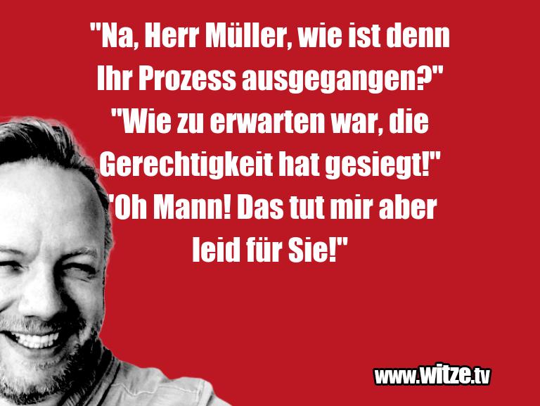 """Was ein Jux... """"Na, Herr Müller, wie ist denn Ihr Prozess ausgega…"""