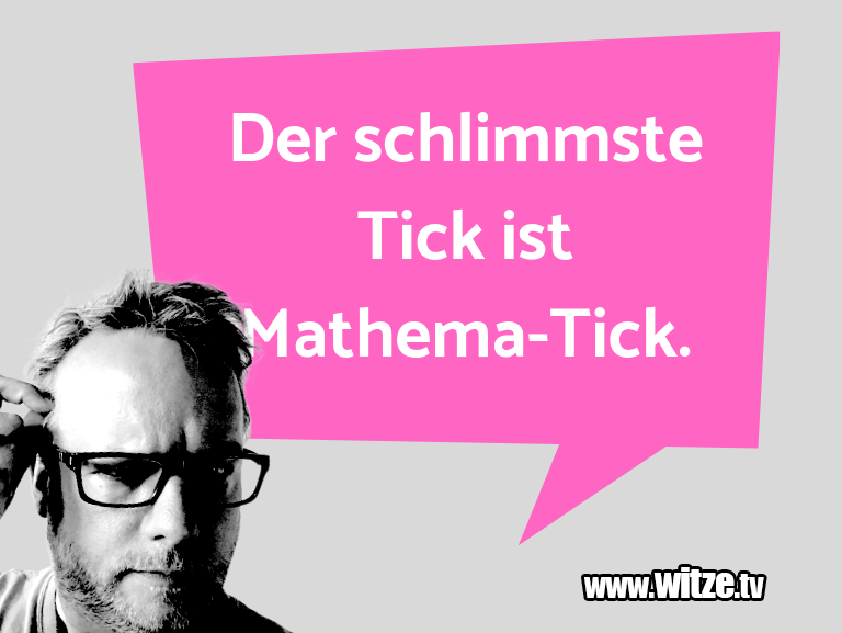 Geistesblitzzu…DerschlimmsteTickistMathema Tick.…
