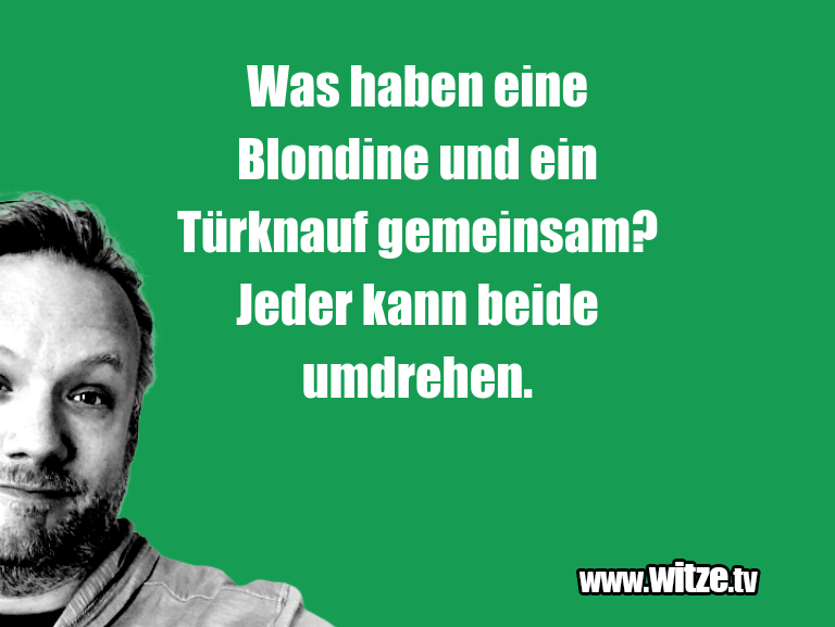 Lustige Anspielung… Was haben eine Blondine und ein Türknauf gemeinsam…