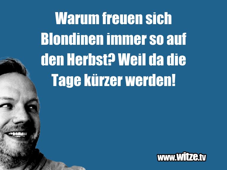 Hammer Joke... Warum freuen sich Blondinen immer so auf den Herbs…