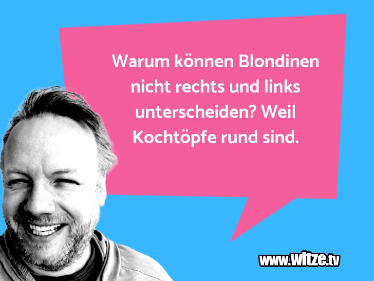 Leidenschaftlicher Humor... Warum können Blondinen nicht rechts und links unte…