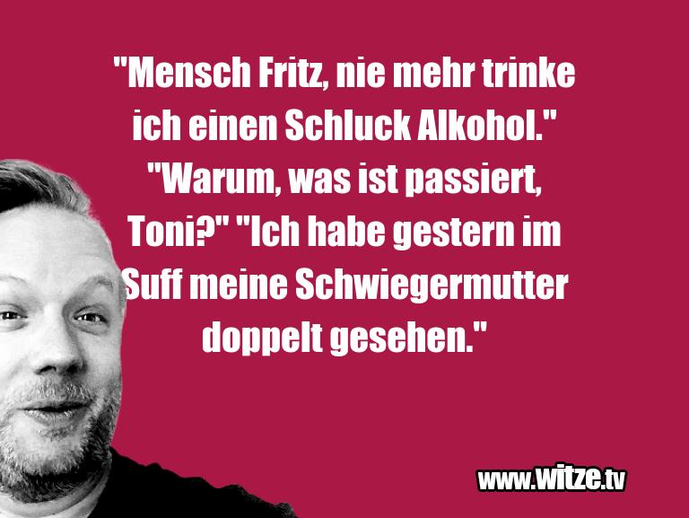 """Hammer Joke... """"Mensch Fritz, nie mehr trinke ich einen Schluck A…"""