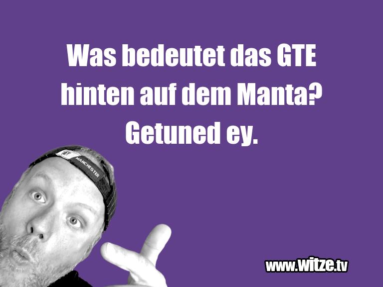 Hammer Joke... Was bedeutet das GTE hinten auf dem Manta? Getuned…