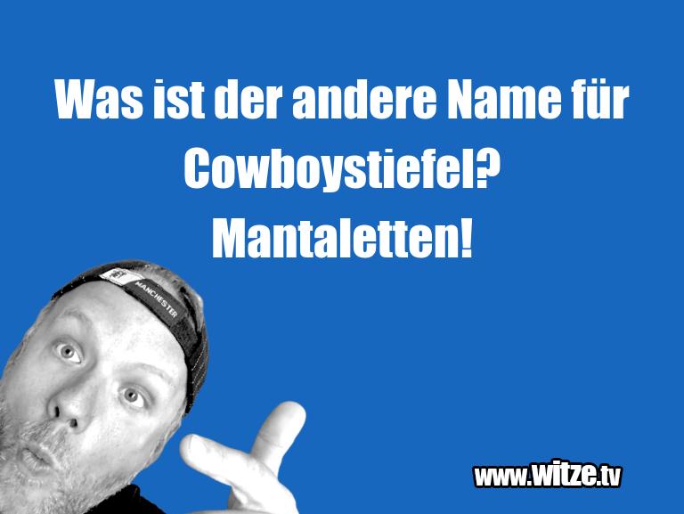 Clown zum Frühstück gegessen… Was ist der andere Name für Cowboystiefel? Mantale…