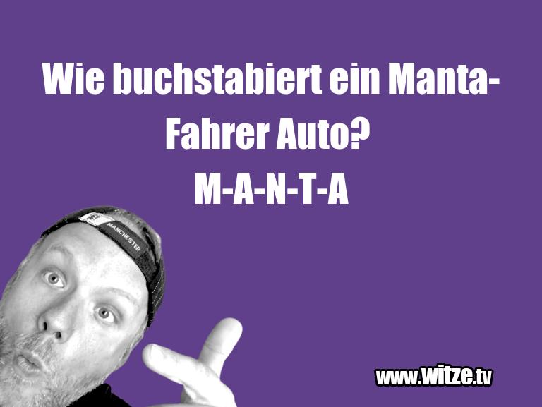 Geistesblitzzu…WiebuchstabierteinManta FahrerAuto?M A N T A…