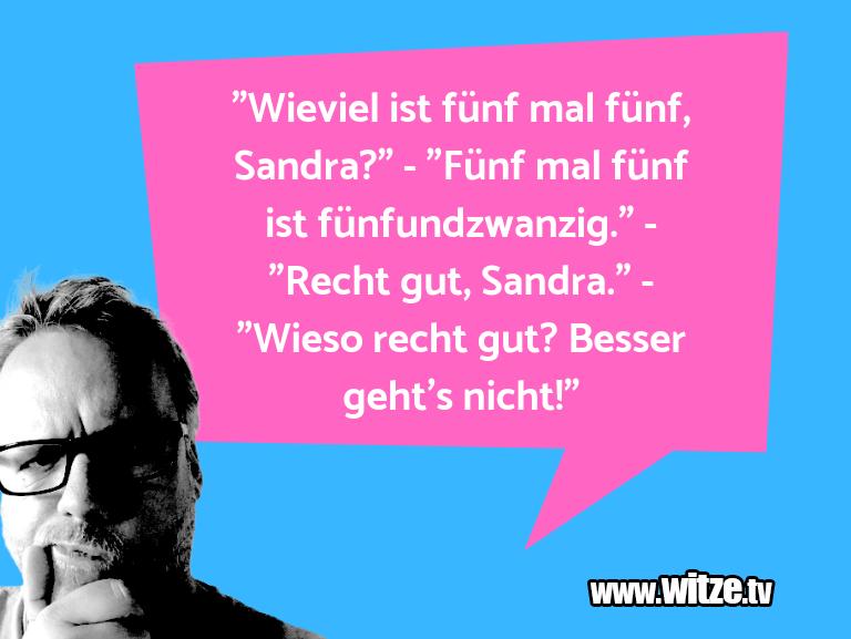 """Ein Wortwitz über… """"Wieviel ist fünf mal fünf, Sandra?"""" - """"Fünf mal f…"""
