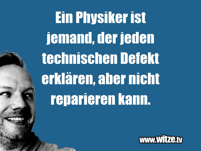 Ein Wortwitz über… Ein Physiker ist jemand, der jeden technischen Def…
