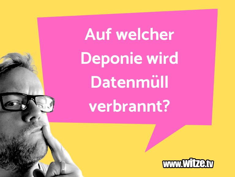Krönung der Witze… Auf welcher Deponie wird Datenmüll verbrannt?…