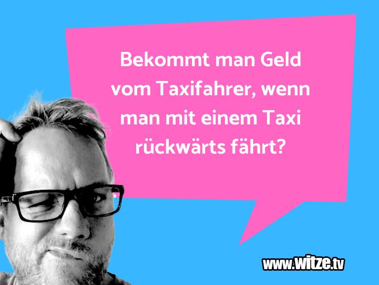 Hammer Gag… Bekommt man Geld vom Taxifahrer, wenn man mit eine…