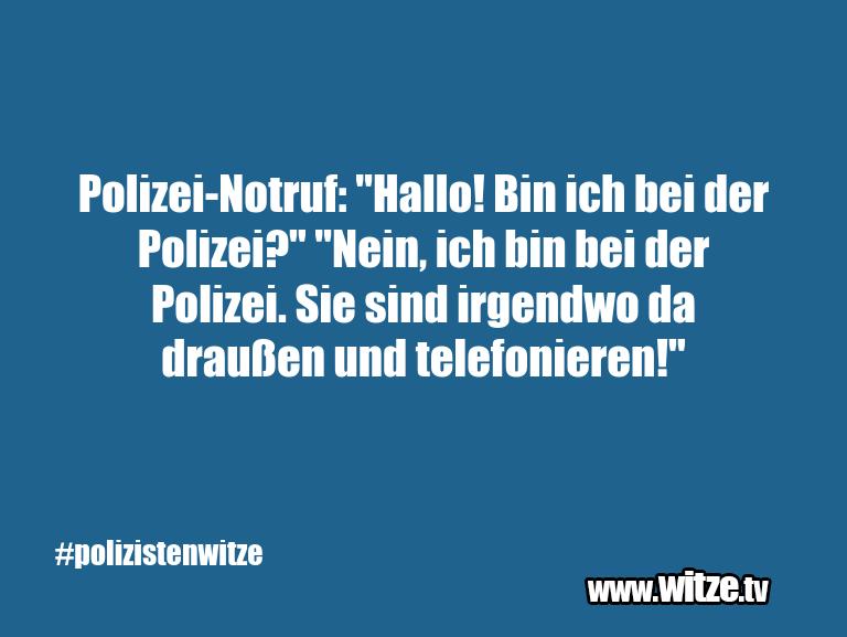"""Witzüber…Polizei Notruf:""""Hallo!BinichbeiderPolizei?""""…"""