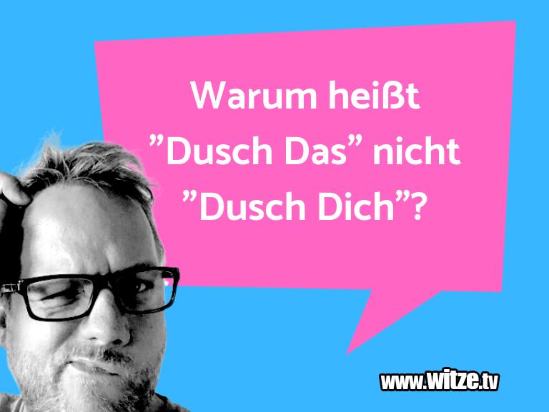 """Kracher vom Schöpfer… Warum heißt """"Dusch Das"""" nicht """"Dusch Dich""""?…"""