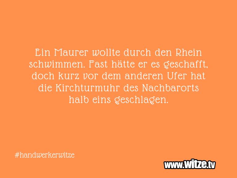 Ein Wortwitz über… Ein Maurer wollte durch den Rhein schwimmen. Fast …