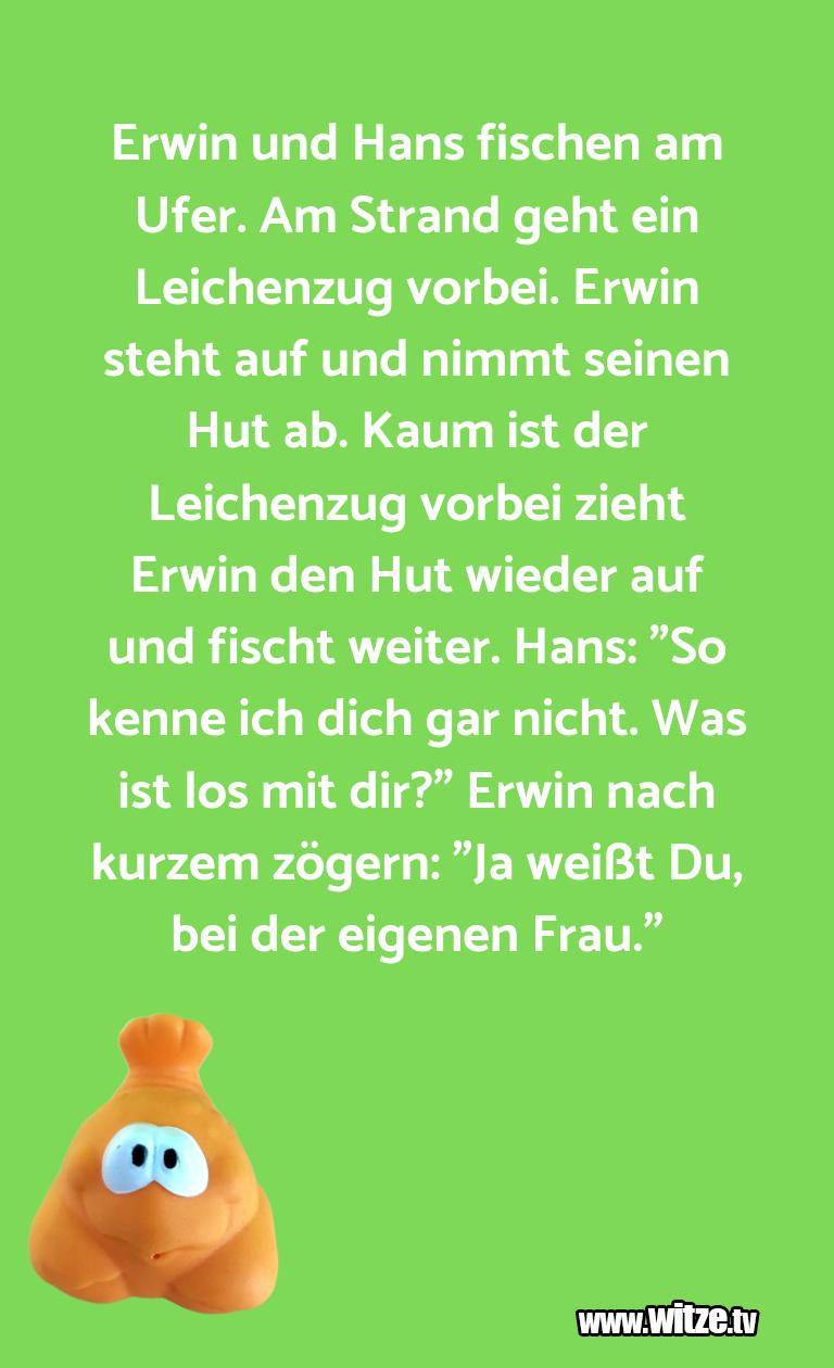 Ein Wortwitz über… Erwin und Hans fischen am Ufer. Am Strand geht ein…