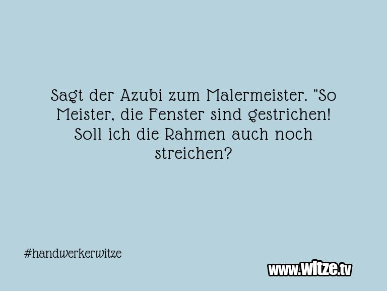 """Krönung der Witze… Sagt der Azubi zum Malermeister. """"So Meister, die …"""