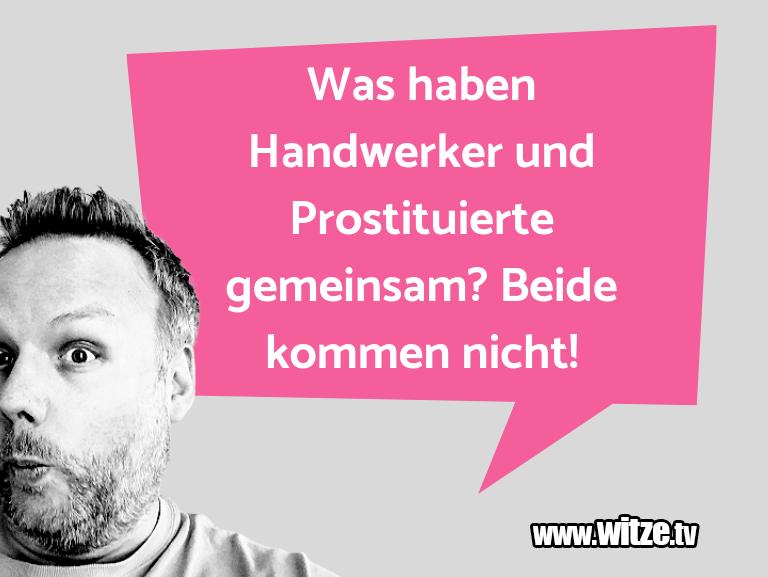 Erfindergeist oder doch nur Scharbernack...Was haben Handwerker und Prostituierte gemeinsam? …