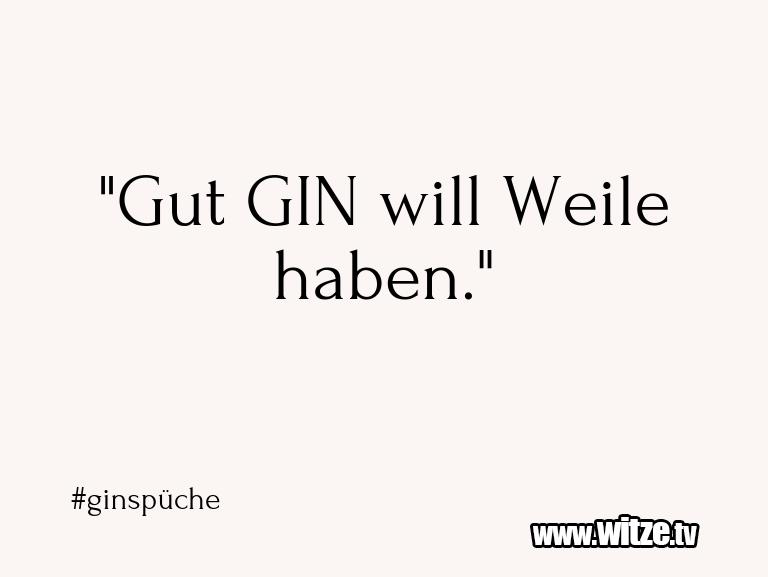 """Lustige Anspielung… """"Gut GIN will Weile haben.""""…"""