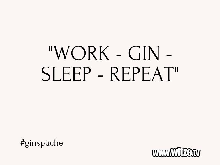 "Geistesblitz zu… ""WORK - GIN - SLEEP - REPEAT""…"