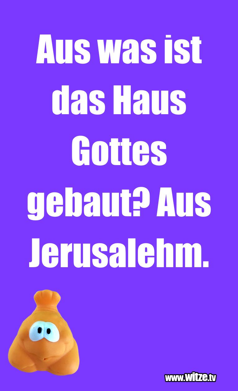 Muttis Witze… Aus was ist das Haus Gottes gebaut? Aus Jerusalehm…