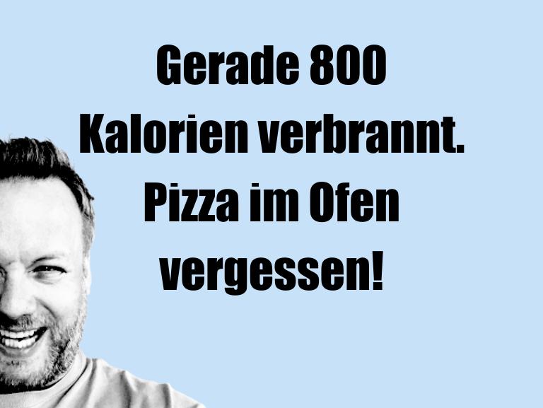 HammerGag…GeradeKalorienverbrannt.PizzaimOfenverge…