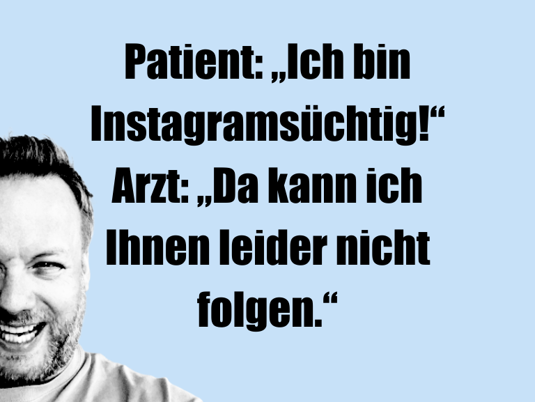 """Krönung der Witze… Patient: """"Ich bin Instagramsüchtig!"""" Arzt: """"Da kan…"""