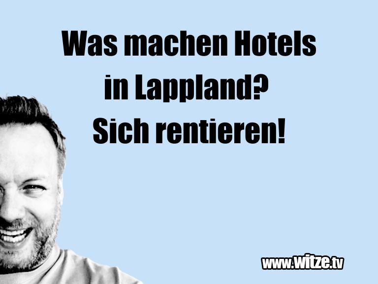 Krönung der Witze… Was machen Hotels in Lappland? Sich rentieren!…