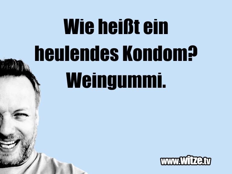 Mehr Schabernack über...Wie heißt ein heulendes Kondom? Weingummi.…