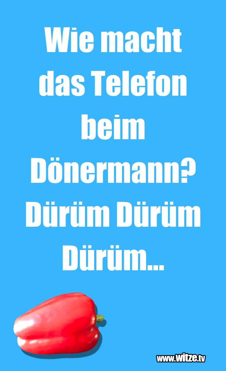 Lustige Anspielung… Wie macht das Telefon beim Dönermann? Dürüm Dürüm …