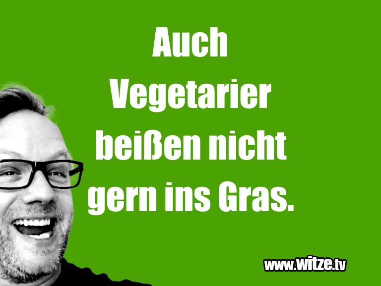 Kracher vom Schöpfer… Auch Vegetarier beißen nicht gern ins Gras.…