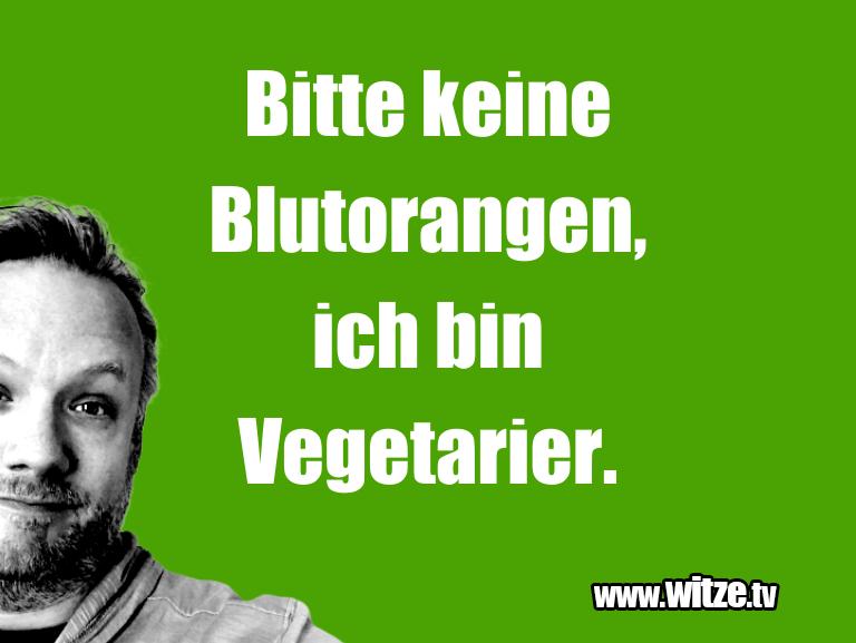 Nur Unsinn… Bitte keine Blutorangen, ich bin Vegetarier.…