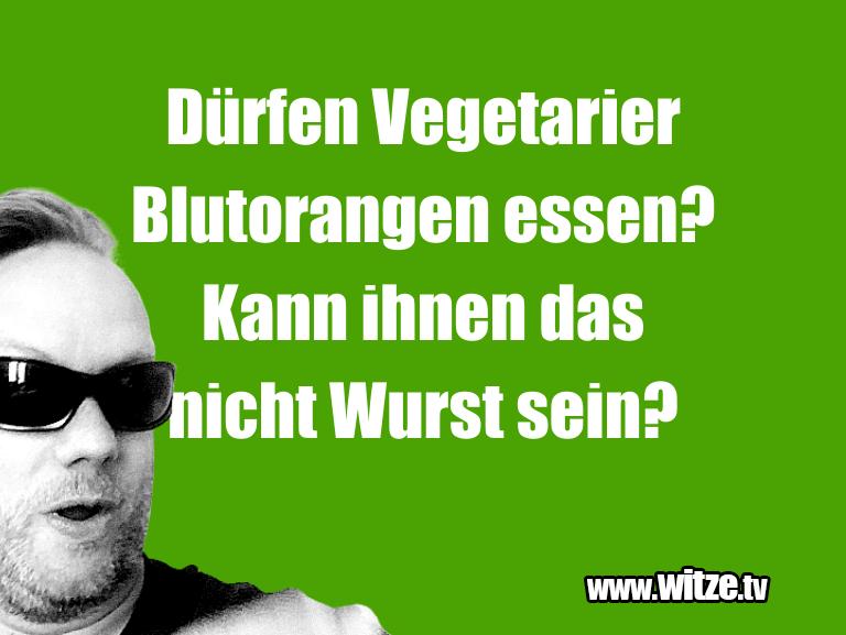 Muttis Witze… Dürfen Vegetarier Blutorangen essen? Kann ihnen da…