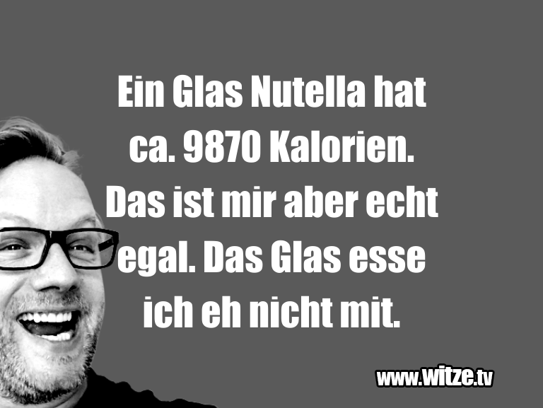 Geistesblitz zu… Ein Glas Nutella hat ca. 9870 Kalorien. Das ist mi…