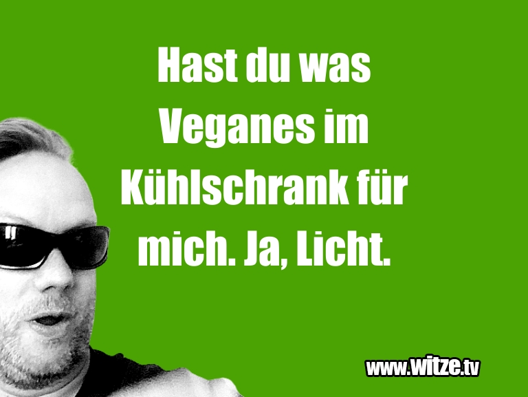 Hammer Joke... Hast du was Veganes im Kühlschrank für mich. Ja, L…