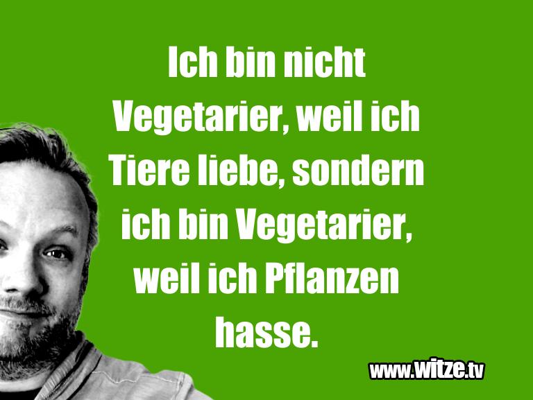 Krönung der Witze… Ich bin nicht Vegetarier, weil ich Tiere liebe, so…