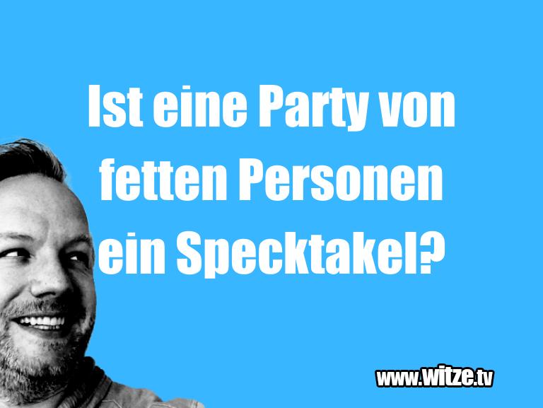 Mehr Schabernack über...Ist eine Party von fetten Personen ein Specktakel?…