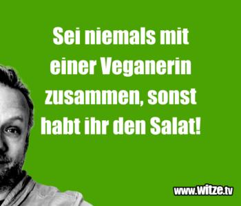 Sei niemals mit einer Veganerin…