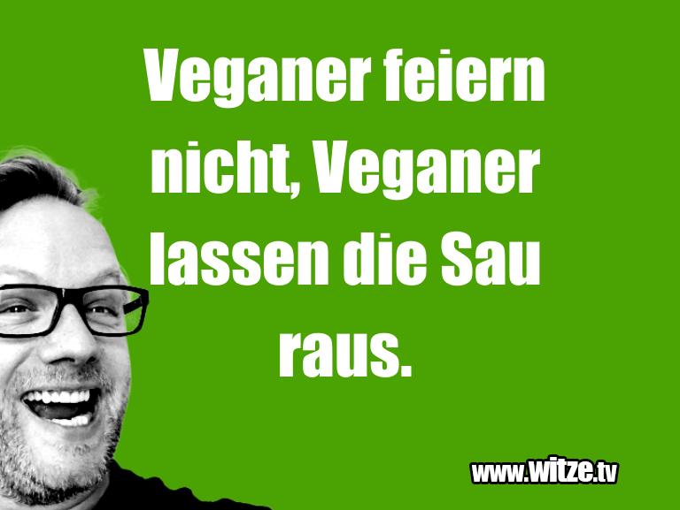 Witz über… Veganer feiern nicht, Veganer lassen die Sau raus.…
