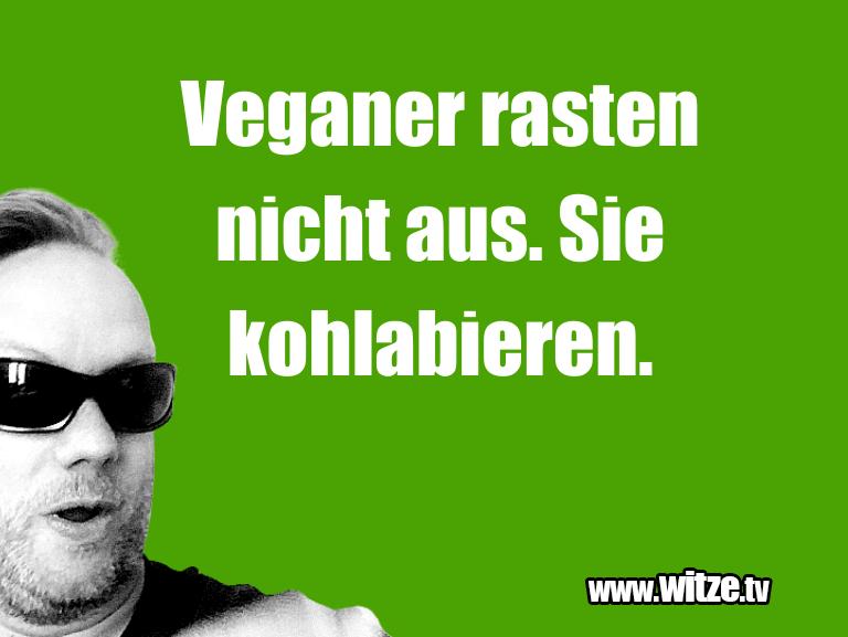 Clown Witze!... Veganer rasten nicht aus. Sie kohlabieren.…