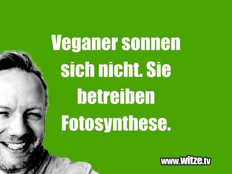 Leidenschaftlicher Humor... Veganer sonnen sich nicht. Sie betreiben Fotosynth…