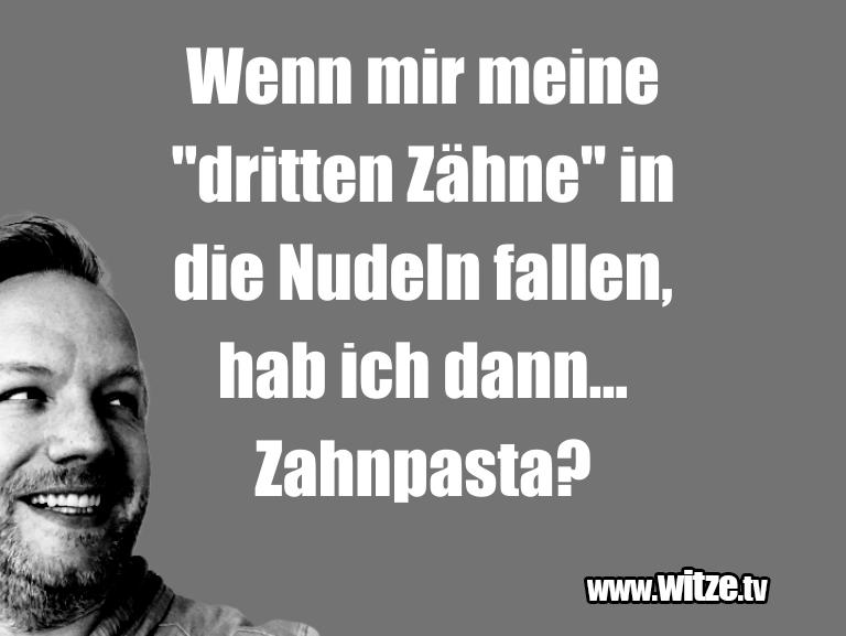 """Ein Wortwitz über… Wenn mir meine """"dritten Zähne"""" in die Nudeln falle…"""