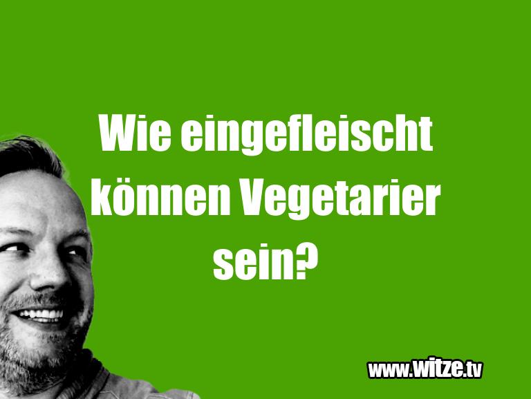 Lustige Anspielung… Wie eingefleischt können Vegetarier sein?…
