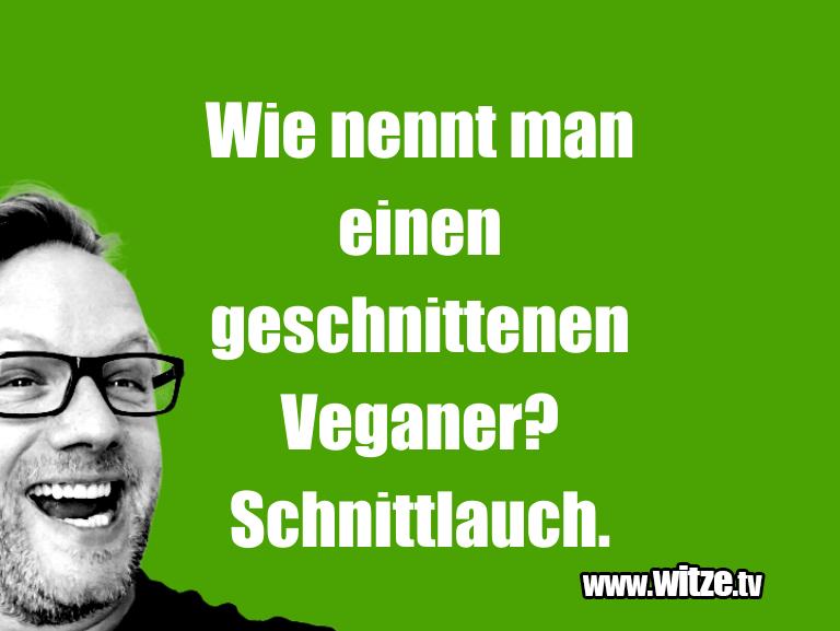 Lustige Anspielung… Wie nennt man einen geschnittenen Veganer? Schnitt…